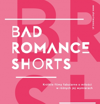 Bad Romance Shorts – 11.02 godz. 20:00