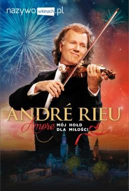 #NIC: Andre Rieu – Amore – mójhołd dla miłości – extra 11.08, godz.16:45